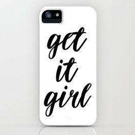 Get It Girl, Printable Quote, Printable Wall Art, Inspirational Quote, Motivational Quote iPhone Case