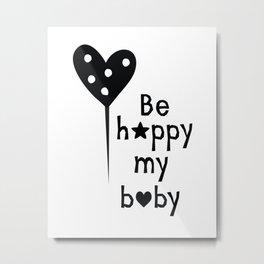 Be Happy My Baby1 Metal Print