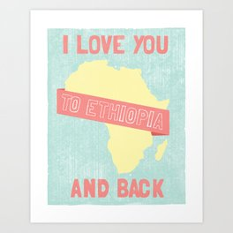 I love you to Ethiopia and back Art Print