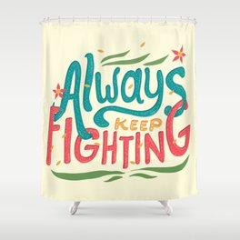 Always Keep Fighting Shower Curtain