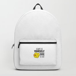 Cute Duck Gift Always Be Yourself Unless You Can Be A Duck Backpack