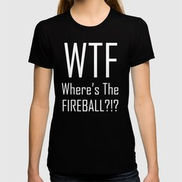 WTF Where's The Fireball Word Art - Fun With Acronyms T-shirt