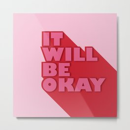 IT WILL BE OKAY - positive typography Metal Print