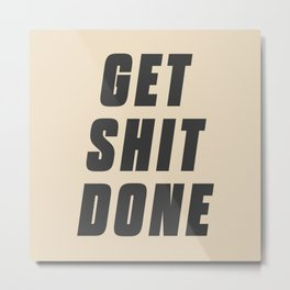 Get shit done, motivational quote. Inspirational words for office decoration. Man cave decor wall art. Metal Print