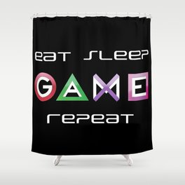 Eat, Sleep, Game, Repeat Shower Curtain