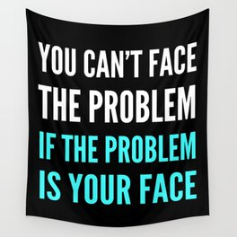 YOU CAN'T FACE THE PROBLEM IF THE PROBLEM IS YOUR FACE (Dark) Wall Tapestry