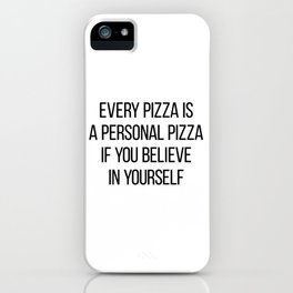 Every Pizza Is A Personal Pizza If You Believe In Yourself iPhone Case