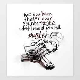 you have that in your countenance which I would fain call master Art Print