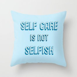 SELF CARE IS NOT SELFISH Throw Pillow