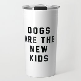 Dogs are the New Kids Travel Mug