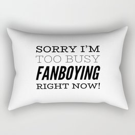 Sorry I'm Too Busy Fanboying Right Now! Rectangular Pillow