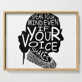 Ruth Bader Speak Your Mind Even If Your Voice Shakes, notorious rbg, ruth bader ginsburg Serving Tray