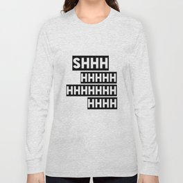 Shhhh Long Sleeve T-shirt