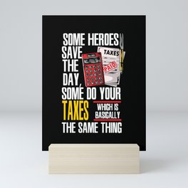 Some Heroes Save The Day Some Do Your Taxes Which Is Basically The Same Thing Mini Art Print