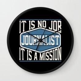 Journalist  - It Is No Job, It Is A Mission Wall Clock