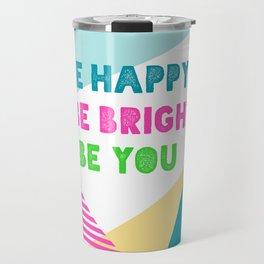 Be Happy Be Bright Be You Travel Mug