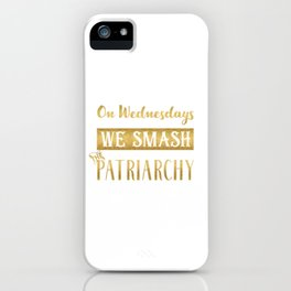 On Wednesdays We Smash the Patriarchy, Gold iPhone Case