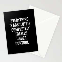 everything is absolutely completely totally under control Stationery Cards