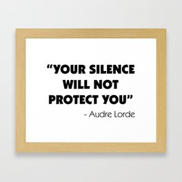 Your Silence Will Not Protect you - Audre Lorde Framed Art Print