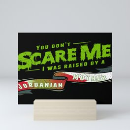 You Don't Scare Me I Was Raised By A Jordanian Mother Mini Art Print