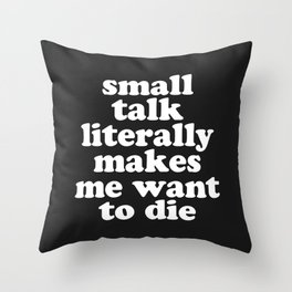 Small Talk Makes We Want To Die Offensive Quote Throw Pillow