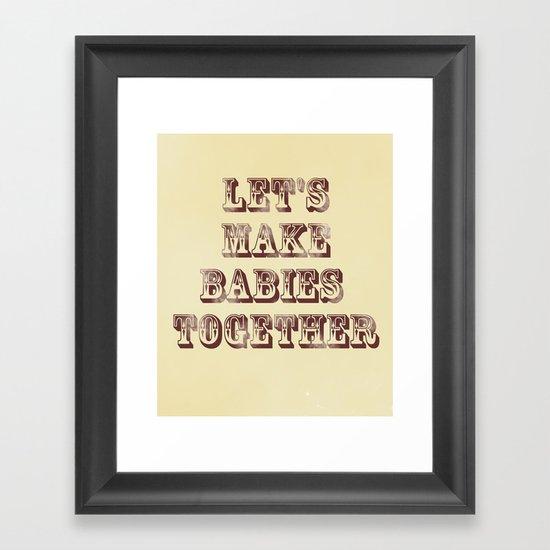 Let's Make Babies Together Framed Art Print