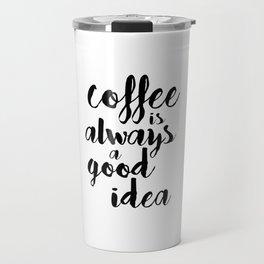 Coffee Is Always A Good Idea Travel Mug