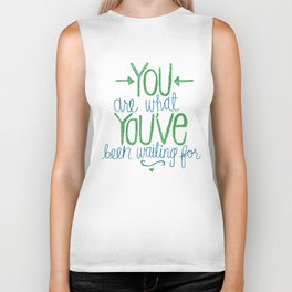 You Are What You've Been Waiting For Biker Tank