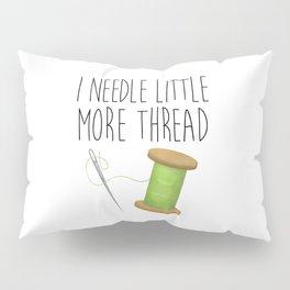 I Needle Little More Thread Pillow Sham