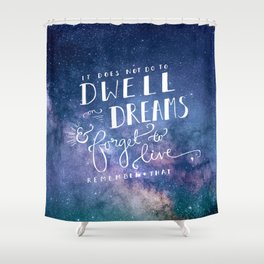 It does not do to dwell on dreams and forget to live | Dumbledore | Potter | J K Rowling | Hogwarts Shower Curtain