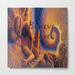 Belive Love Dream Metal Print
