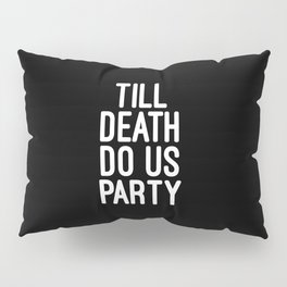Till Death Do Us Party Music Quote Pillow Sham