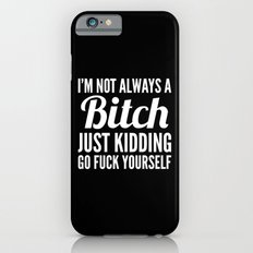 I'M NOT ALWAYS A BITCH (Black & White) iPhone 6 Slim Case