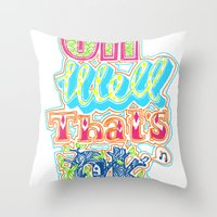 novelty Throw Pillows featuring oh well that's ok then by Jenny Robins