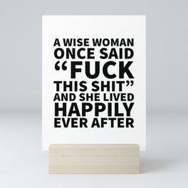 A Wise Woman Once Said Fuck This Shit Mini Art Print
