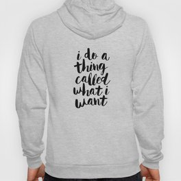 I Do a Thing Called What I Want black and white contemporary typography design home wall decor Hoody