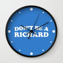Don't Be A Richard Funny Quote Wall Clock