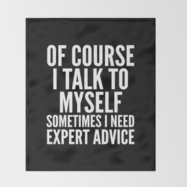 Of Course I Talk To Myself Sometimes I Need Expert Advice (Black & White) Throw Blanket