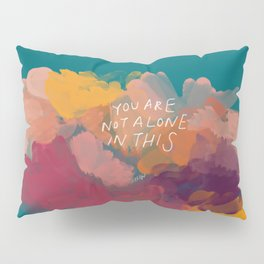 You Are Not Alone In This Pillow Sham