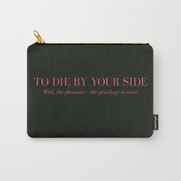 To Die By Your Side Carry-All Pouch