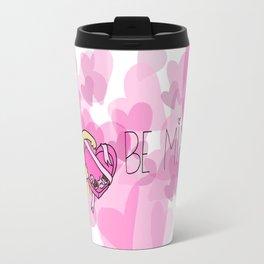 Be mine! Travel Mug