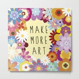 Make More Art Metal Print