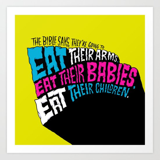 The Bible Says They're Going to Eat Their Babies Art Print