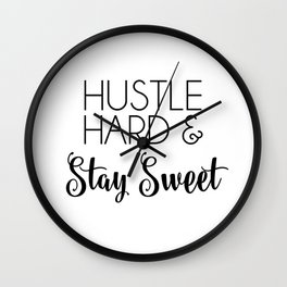 Hustle Hard and Stay Sweet Wall Clock