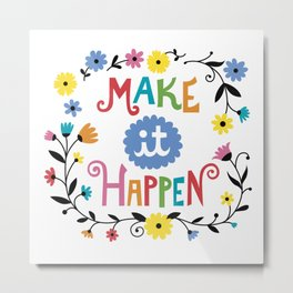 Make it Happen Metal Print