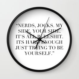 Nerds, jocks. My side, your side. Wall Clock