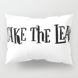 Take The Leap: white Pillow Sham
