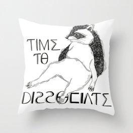 Time to dissociate Throw Pillow