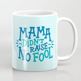 Mama Didn't Raise No Fool Coffee Mug