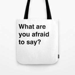Afraid To Say Tote Bag